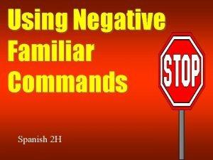 Using Negative Familiar Commands Spanish 2 H Negative