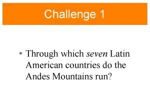 Latin America Challenge 1 Through which seven Latin