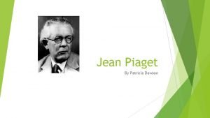 Jean Piaget By Patricia Dawson Biography v Biologist