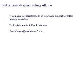 pedro fernandezneurology ufl edu If you have not