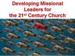 Developing Missional Leaders for st the 21 Century