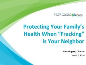 Protecting Your Familys Health When Fracking is Your