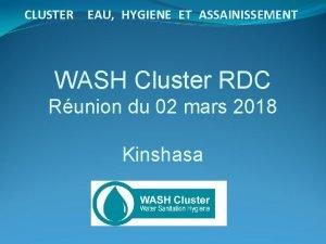 CLUSTER EAU HYGIENE ET ASSAINISSEMENT WASH Cluster RDC