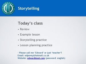 Storytelling Todays class Review Example lesson Storytelling practice