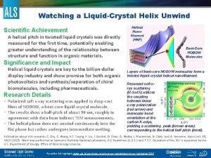 Watching a LiquidCrystal Helix Unwind Scientific Achievement A