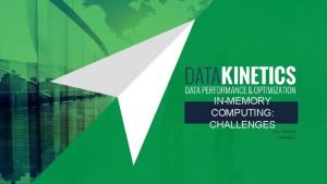 INMEMORY COMPUTING CHALLENGES Larry Strickland Data Kinetics LARRY