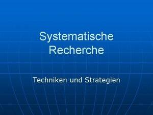 Systematische Recherche Techniken und Strategien Systematische Recherche n