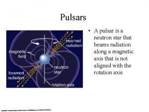 Pulsars A pulsar is a neutron star that