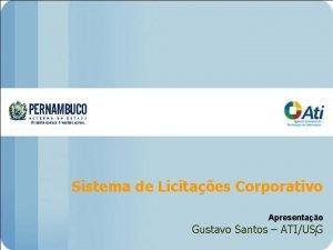 Sistema de Licitaes Corporativo Apresentao Gustavo Santos ATIUSG