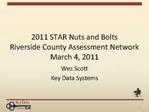2011 STAR Nuts and Bolts Riverside County Assessment