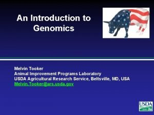 An Introduction to Genomics Melvin Tooker Animal Improvement