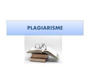 PLAGIARISME PENGERTIAN Penjiplakan atau pengambilan karangan pendapat dan
