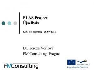 PLAS Project jszilvs Kickoff meeting 29092011 Dr Tereza