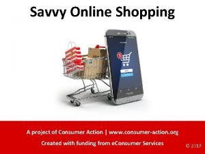 Savvy Online Shopping A project of Consumer Action