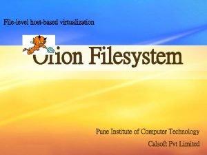 Filelevel hostbased virtualization Orion Filesystem Pune Institute of