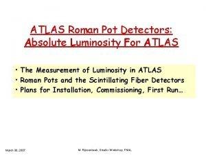 ATLAS Roman Pot Detectors Absolute Luminosity For ATLAS