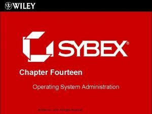 Chapter Fourteen Operating System Administration Wiley Inc 2015