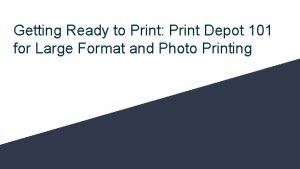 Getting Ready to Print Print Depot 101 for