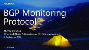 BGP Monitoring Protocol NLNOG Day 2018 Henk Smit