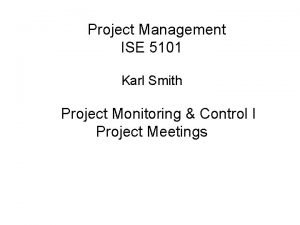 Project Management ISE 5101 Karl Smith Project Monitoring