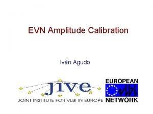 EVN Amplitude Calibration Ivn Agudo Quality of Calibration