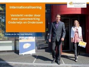 Internationalisering Versterkt verder door meer samenwerking Onderwijs en