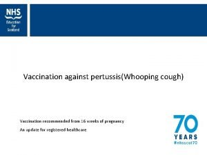 Vaccination against pertussisWhooping cough Vaccination recommended from 16