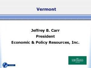 Vermont Jeffrey B Carr President Economic Policy Resources