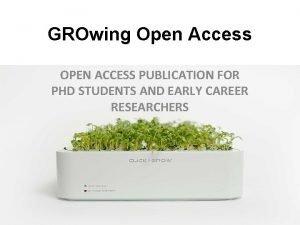 GROwing Open Access OPEN ACCESS PUBLICATION FOR PHD