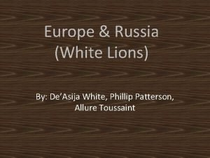 Europe Russia White Lions By DeAsija White Phillip