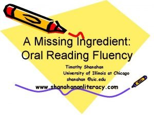 A Missing Ingredient Oral Reading Fluency Timothy Shanahan