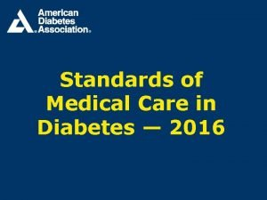 Standards of Medical Care in Diabetes 2016 Care
