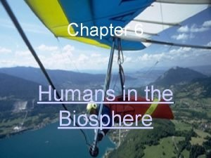 Chapter 6 Humans in the Biosphere VIII Humans