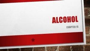 ALCOHOL CHAPTER 15 ALCOHOL DEPRESSANT DRUG THAT SLOWS