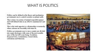 WHAT IS POLITICS Politics can be defined as