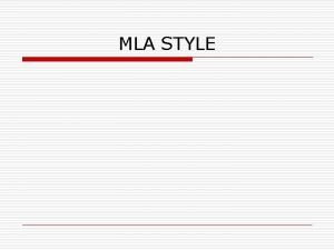 MLA STYLE What is MLA style o o