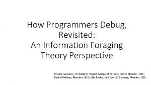 How Programmers Debug Revisited An Information Foraging Theory