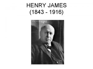 HENRY JAMES 1843 1916 Life a wealthy cultured