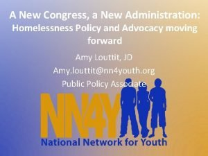 A New Congress a New Administration Homelessness Policy