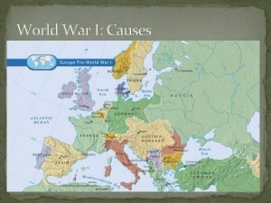 World War I Causes The Great WarBegin with