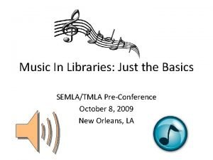 Music In Libraries Just the Basics SEMLATMLA PreConference