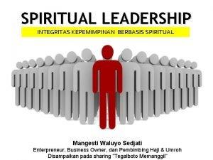 SPIRITUAL LEADERSHIP INTEGRITAS KEPEMIMPINAN BERBASIS SPIRITUAL Mangesti Waluyo
