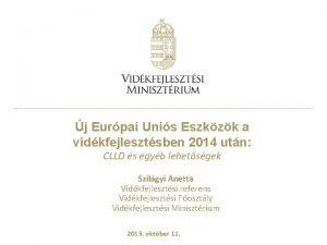 j Eurpai Unis Eszkzk a vidkfejlesztsben 2014 utn