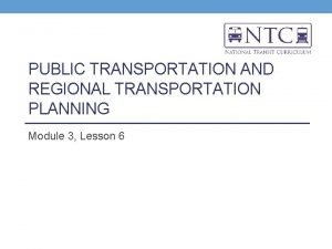 PUBLIC TRANSPORTATION AND REGIONAL TRANSPORTATION PLANNING Module 3
