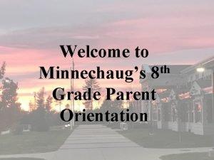 Welcome to th Minnechaugs 8 Grade Parent Orientation