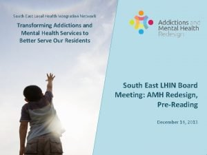 South East Local Health Integration Network Transforming Addictions