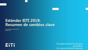 Estndar EITI 2019 Resumen de cambios clave Secretariado