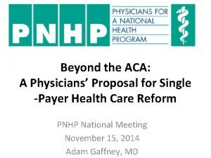 Beyond the ACA A Physicians Proposal for Single