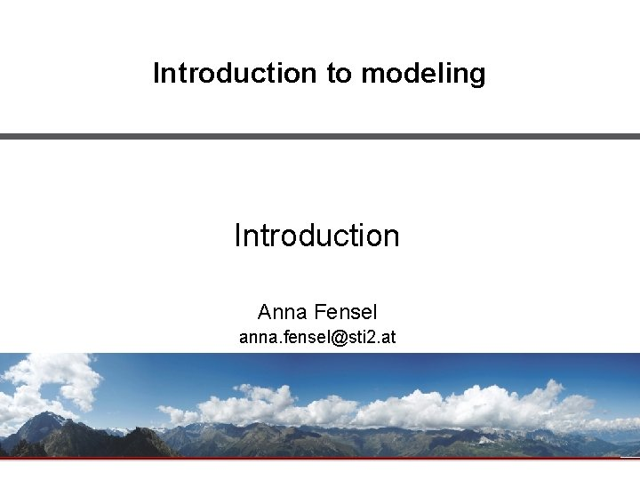 Introduction to modeling Introduction Anna Fensel anna fenselsti