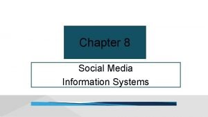 Chapter 8 Social Media Information Systems Nobody Is